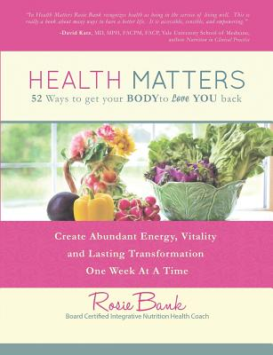 Image for Health Matters: Fifty-Two Ways to Get Your Body to Love You Back