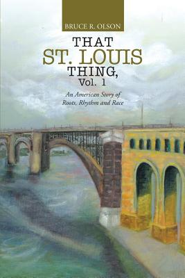 Image for That St. Louis Thing, Vol. 1: An American Story of Roots, Rhythm and Race