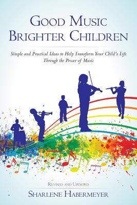 Image for Good Music Brighter Children: Simple and Practical Ideas to Help Transform Your Child's Life Through the Power of Music