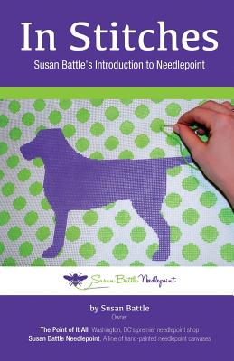 In Stitches: Susan Battle's Introduction to Needlepoint, Battle, Susan