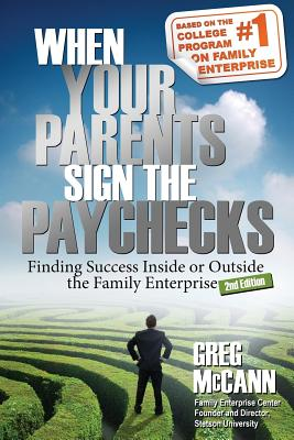 When Your Parents Sign the Paychecks: Finding Success Inside or Outside the Family Enterprise, McCann, Greg