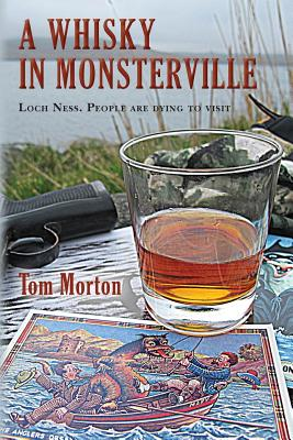A Whisky in Monsterville: Loch Ness: People are dying to visit, Morton, Tom