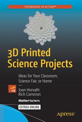 Image for 3D Printed Science Projects: Ideas for your classroom, science fair or home (Technology in Action)