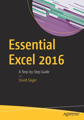 Essential Excel 2016: A Step-by-Step Guide, Slager, David