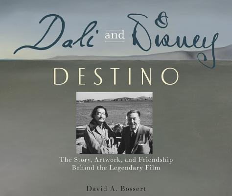 Image for Dali & Disney: Destino: The Story, Artwork, and Friendship Behind the Legendary Film (Disney Editions Deluxe)