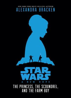 Image for Star Wars: A New Hope The Princess, the Scoundrel, and the Farm Boy