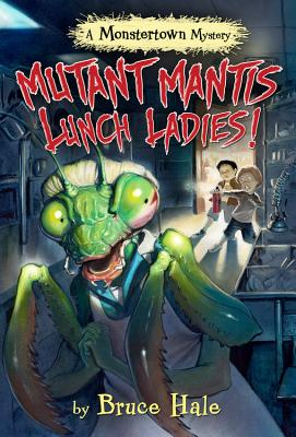 Image for Mutant Mantis Lunch Ladies! (Monstertown 2)