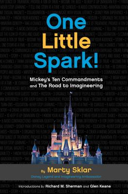 One Little Spark: Mickey's Ten Commandments and the Road to Imagineering, Martin Sklar