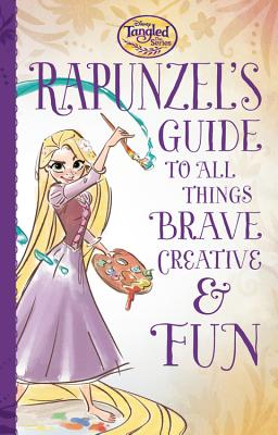 Image for Tangled the Series: Rapunzel's Guide to All Things Brave, Creative, and Fun!
