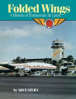 Folded Wings: A History of Transocean Air Lines, Szura, Ms. Francis Arue