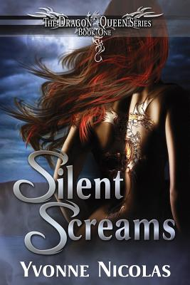 Silent Screams (The Dragon Queen Series) (Volume 1), Nicolas, Yvonne