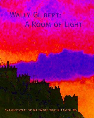 Wally Gilbert:  A Room of Light, Gilbert, Wally