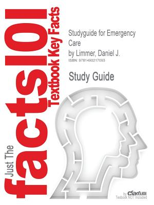Studyguide for Emergency Care by Limmer, Daniel J., ISBN 9780132543804, Cram101 Textbook Reviews