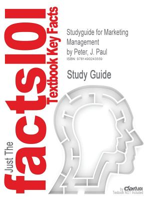 Studyguide for Marketing Management by Peter, J. Paul, ISBN 9780077861056, Cram101 Textbook Reviews