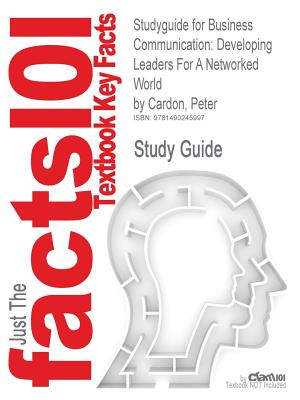 Image for Studyguide for Business Communication: Developing Leaders for a Networked World by Cardon, Peter, ISBN 9780073403199