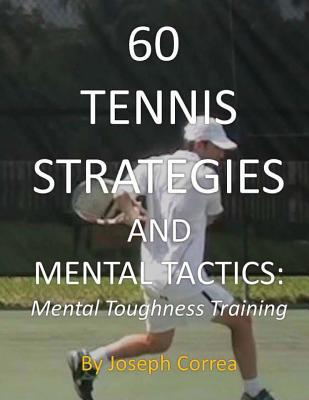 Image for 60 Tennis Strategies and Mental Tactics: Mental Toughness Training