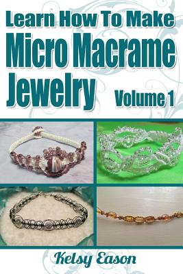 Image for Learn How To Make Micro Macrame Jewelry Volume 1