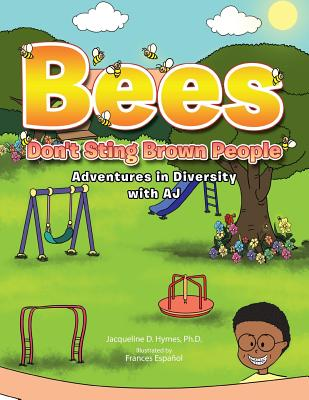 Image for Bees Don't Sting Brown People: Adventures in Diversity with Aj