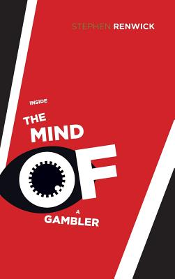 Image for Inside the Mind of a Gambler: The Hidden Addiction and How to Stop