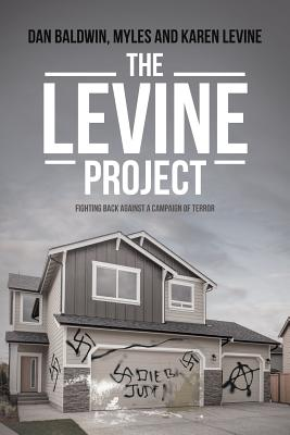 The Levine Project: Fighting Back Against a Campaign of Terror, Baldwin, Dan; Myles, .; Levine, Karen