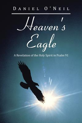 Image for Heaven's Eagle: A Revelation of the Holy Spirit in Psalm 91