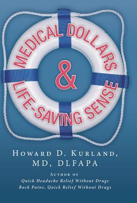 Medical Dollar$ and Life-Saving Sense, Kurland MD Dlfapa, Howard D.