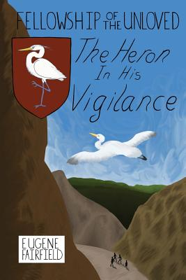 The Heron In His Vigilance (The Fellowship of the Unloved) (Volume 1), Fairfield, Eugene