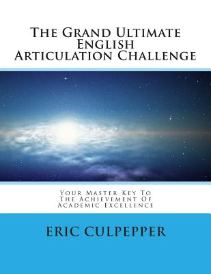 The Grand Ultimate English Articulation Challenge: Your Master Key To The Achievement Of Academic Excellence, Culpepper, Eric Andre