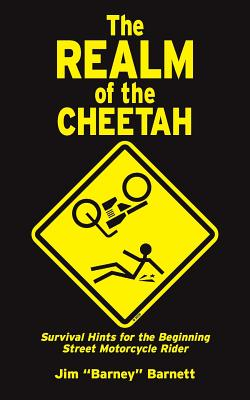 """The Realm of the Cheetah: Survival Hints for the Beginning Street Motorcycle Rider, Barnett, Jim """"Barney"""""""
