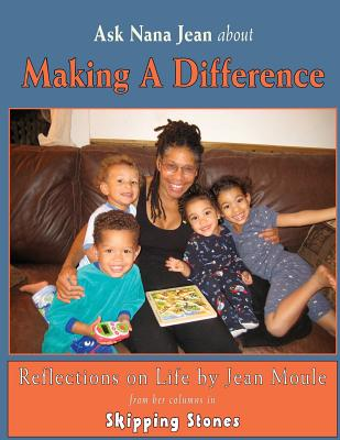 Ask Nana Jean About Making a Difference: Reflections on Life, Jean Moule