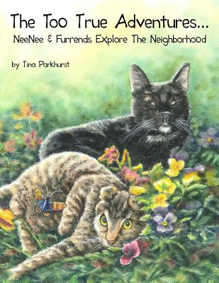 The Too True Adventures...: NeeNee and Furrends Explore the Neighborhood, Parkhurst, Tina