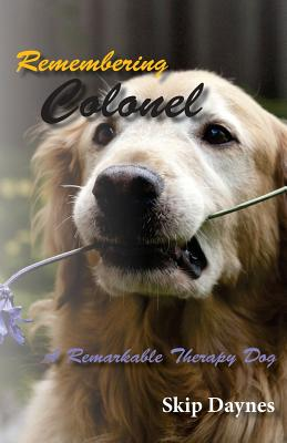 Remembering Colonel: A Remarkable Therapy Dog, Daynes, Skip