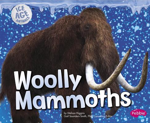 Woolly Mammoths (Ice Age Animals), Higgins, Melissa