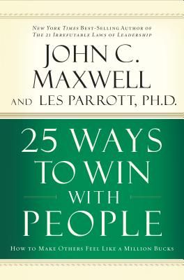 25 Ways to Win with People: How to Make Others Feel Like a Million Bucks, Maxwell, John C.; Parrott Ph.D., Les