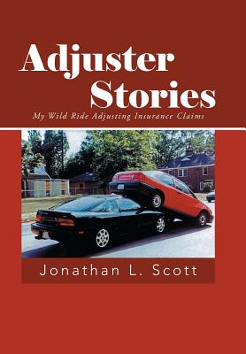 Image for Adjuster Stories: My Wild Ride Adjusting Insurance Claims