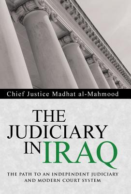 The Judiciary in Iraq: The Path to an Independent Judiciary and Modern Court System, Madhat Al-Mahmood, Chief Justice