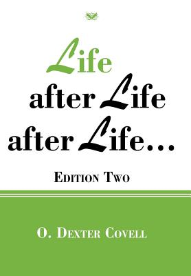 Life After Life After Life...: Edition Two, Covell, O. Dexter