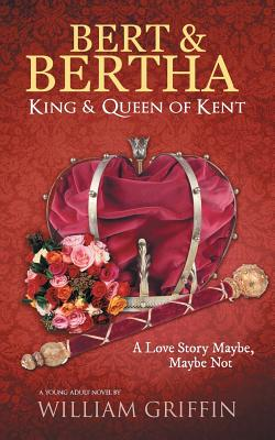 Image for Bert & Bertha, King & Queen of Kent: A Love Story Maybe, Maybe Not