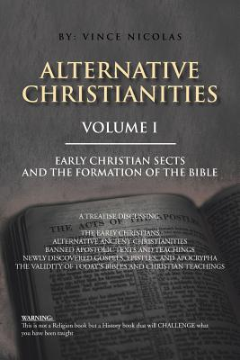 Alternative Christianities Volume I: Early Christian sects and the Formation of the Bible, Nicolas, Vince