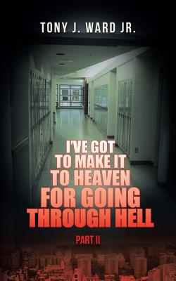 I've Got to Make It to Heaven for Going Through Hell: Part II, Ward  Jr., Tony  J.