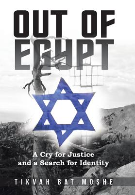 Out of Egypt: A Cry for Justice and a Search for Identity, Moshe, Tikvah Bat