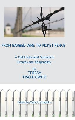 Image for From Barbed Wire to Picket Fence: A Child Holocaust Survivor's Dreams and Adaptability