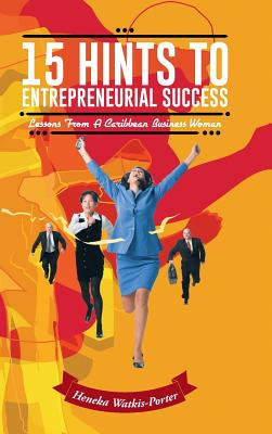 15 Hints to Entrepreneurial Success: Lessons from a Caribbean Business Woman, Watkis-Porter, Heneka