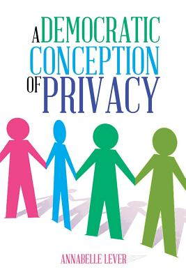 A Democratic Conception of Privacy, Lever, Annabelle