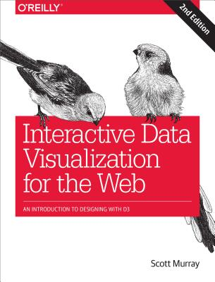 Interactive Data Visualization for the Web: An Introduction to Designing with D3, Murray, Scott