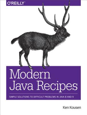 Modern Java Recipes: Simple Solutions to Difficult Problems in Java 8 and 9, Kousen, Ken