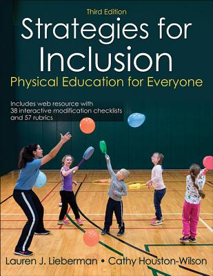 Strategies for Inclusion With Web Resource 3rd Edition: Physical Education for Everyone, Lieberman, Lauren; Houston-Wilson, Cathy