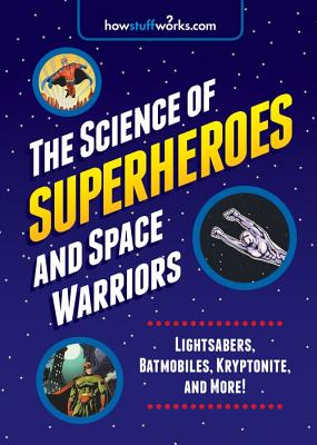 Image for The Science of Superheroes and Space Warriors: Lightsabers, Batmobiles, Kryptonite, and More!
