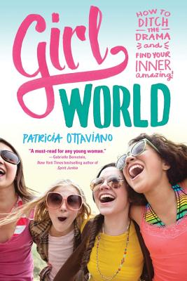 Image for Girl World: How to Ditch the Drama and Find Your Inner Amazing