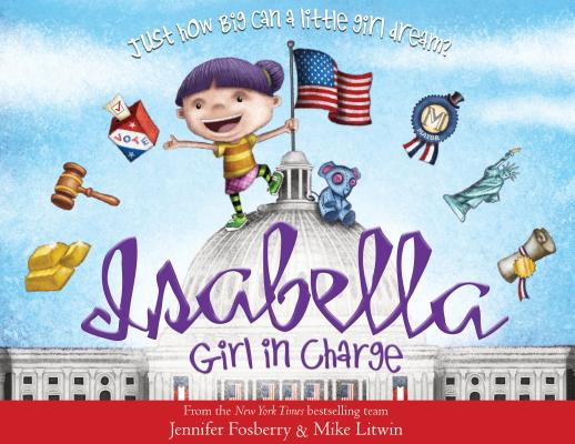 ISABELLA: GIRL IN CHARGE: JUST HOW BIG CAN A LITTLE GIRL DREAM, FOSBERRY, JENNIFER